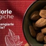 Mandorle biologiche - Perché mangiarle con la pelle